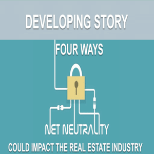 Four Ways Net Neutrality Repeal Could Impact the Real Estate Industry